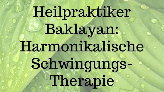 Heilpraktiker Baklayan: Harmonikalische Schwingungs-Therapie